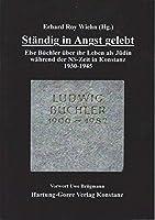 Staendig in Angst gelebt: Else Buechler ueber ihr Leben als Juedin waehrend der NS-Zeit in Konstanz 1930-1945