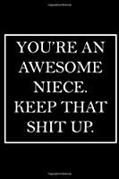 You're An Awesome Niece. Keep That Shit Up.: Blank Lined Dott Notebook / Funny Quotes / Journal / Diary / Composition Book / Daily Planner / Sketchbook - Sarcastic Humor Journal, Gag Gift Gift for Family Relationship