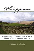 Philippians: Pursuing Christ to Know Him - A Commentary [並行輸入品]