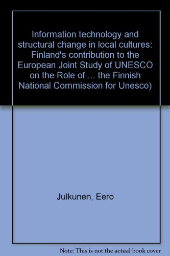 Information technology and structural change in local cultures: Finland's contribution to the European Joint Study of UNESCO on the Role of Communication ... the Finnish National Commission for Unesco no. 39)
