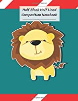 "Half Blank Half Lined Composition Notebook: Happy Awesome Lion Green Red White,Half Unruled paper Journal,Writing Painting Doodling Drawing,8.5x11"",100 Pages,For Kids,Teens."
