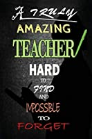 Unforgettable Teacher: A Truly Amazing Teacher - Appreciation Gift