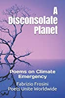 A Disconsolate Planet: Poems on Climate Emergency (Poetry of Witness)