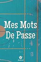 Mes Mots De Passe: Un carnet parfait pour protéger tous vos noms d'utilisateur et mots de passe