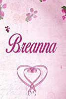 Breanna: Personalized Name Notebook/Journal Gift For Women & Girls 100 Pages (Pink Floral Design) for School, Writing Poetry, Diary to Write in, Gratitude Writing, Daily Journal or a Dream Journal.
