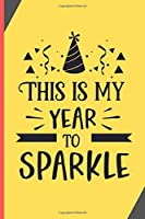 """This Is My Year To Sparkle: New Year Gifts: 2020 New Year Notebook - Small Lined Journal To Write In (6"""" x 9"""")"""