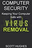 Computer Security: Keeping Your Computer Safe with Virus Removal (English Edition)