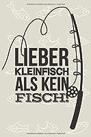Lieber Kleinfisch als Kein Fisch: Umfangreiches Angler Logbuch zum Erfassen der Faenge | Perfekt fuer Angelfreunde und Petrijuenger | DIN A5 | 120 Seiten