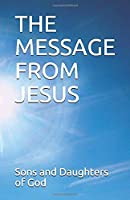 THE MESSAGE FROM JESUS