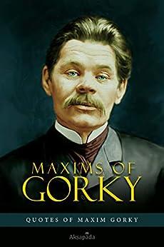 Maxims of Gorky: Quotes of Maxim Gorky by [Akṣapāda]