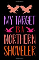 My Target Is A Northern Shoveler: My Prayer Journal, Diary Or Notebook For Tea Lover. 110 Story Paper Pages. 6 in x 9 in Cover.