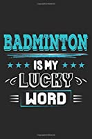 Badminton Is My Lucky Word: Funny Cool Badminton Journal | Notebook | Workbook  Diary | Planner - 6x9 - 120 Blank Pages With An Awesome Comic Quote On The Cover. Cute Gift For All Badminton Players,Teams, Fans, Champions
