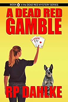 A DEAD RED GAMBLE: #6 in the Dead Red Mystery Series by [Dahlke, RP]