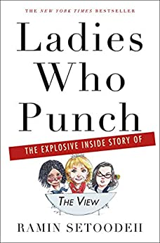 """Ladies Who Punch: The Explosive Inside Story of """"The View"""" by [Setoodeh, Ramin]"""