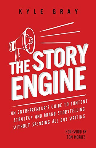 Download The Story Engine: An Entrepreneur's Guide to Content Strategy and Brand Storytelling Without Spending All Day Writing 154642458X