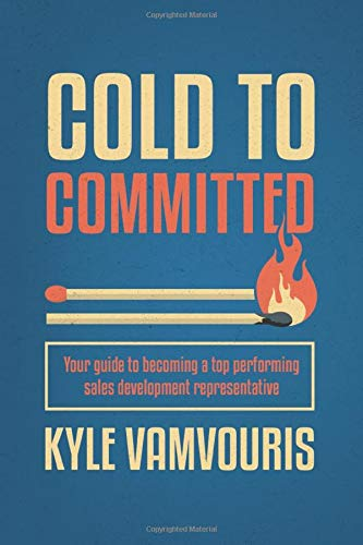 Download Cold to Committed: Your Guide to Becoming a Top Performing Sales Development Representative 1093666668