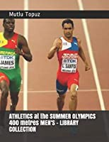 ATHLETICS at the SUMMER OLYMPICS 400 metres MEN'S - LIBRARY COLLECTION (OLYMPIC GAMES HISTORY)