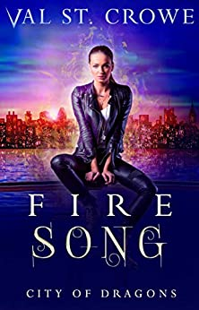 Fire Song (City of Dragons Book 1) by [St. Crowe, Val]