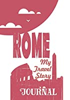 Rome - My travel story Journal: Travel story notebook to note every trip to a traveled city