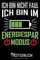 Ich bin nicht Faul ich bin im Energiespar Modus - Notizbuch: DIN A5 Notizbuch / Notizheft /Journal liniert und 120 Seiten. Perfektes Geschenk fuers passende Hobby