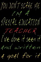 You Don't Scare Me I'm A Special Education Teacher I've Done It Seen It And Written A Goal For It: Blank College Lined Ruled Paper Note Book      ( 6*9    100 p) With Numbered And Personalized Pages Black Circle Cover