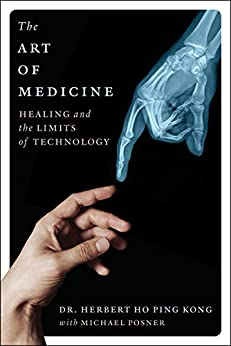 The Art of Medicine: Healing and the Limits of Technology by [Ho Ping Kong, Herbert, Posner, Michael]