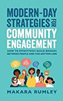 Modern-Day Strategies for Community Engagement: How to Effectively Build Bridges Between People and the Bottom Line