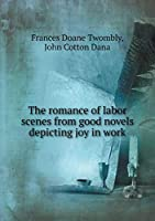 The Romance of Labor Scenes from Good Novels Depicting Joy in Work