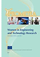 Women in Engineering and Technology Research: The PROMETEA Conference Proceedings (Prometea: Gender Issues in Engineering and Technology Research Settings)