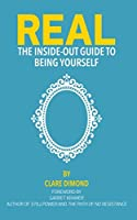 REAL: The Inside-Out Guide to Being Yourself (The Inside-Out Guides)