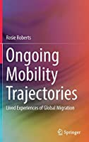 Ongoing Mobility Trajectories: Lived Experiences of Global Migration