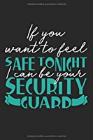 If you want to feel safe tonight I can be your security guard: A5 Notizbuch liniert Sicherheitsbeamter Polizist Tuersteher Notebook Notizheft lustiger Spruch