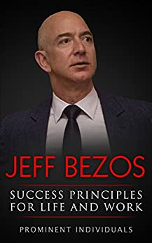Jeff Bezos - Success Principles for Life and Work by [Prominent Individuals]