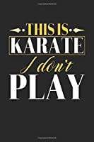 This is Karate I don't play: Graph Paper Notebook with 120 pages 6x9 perfect as math book, sketchbook, workbook and diary Gift for Karate Fans and Coaches