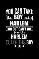 Can take Boy out of Harlem but can't take the Harlem out of this boy Pride Proud Patriotic 120 pages 6 x 9 Notebook: Blank Journal for those Patriotic about their country of origin