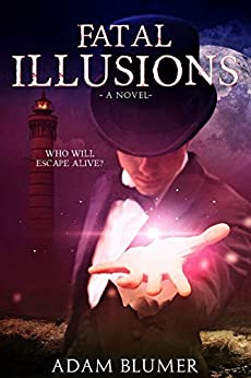 Fatal Illusions: A Novel (North Woods Chronicles Book 1) by [Blumer, Adam]