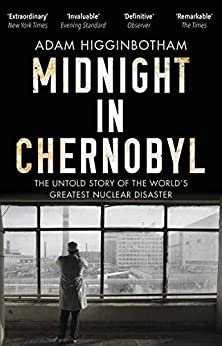 Midnight in Chernobyl: The Untold Story of the World's Greatest Nuclear Disaster by [Higginbotham, Adam]