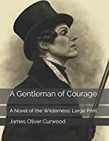 A Gentleman of Courage: A Novel of the Wilderness: Large Print