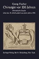 Chirurgie vor 100 Jahren: Historische Studie ueber das 18. Jahrhundert aus dem Jahre 1876