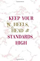 Keep Your Heels, Head & Standards High: Notebook Journal Composition Blank Lined Diary Notepad 120 Pages Paperback Pink Marmol Classy