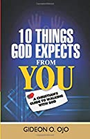 10 Things God Expects from You: A Christian's Guide to walking with God