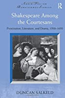 Shakespeare Among the Courtesans (Anglo-Italian Renaissance Studies)