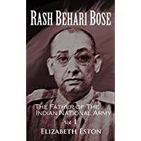 Rash Behari Bose: The Father of the Indian National Army, Vol. 1 (English Edition)