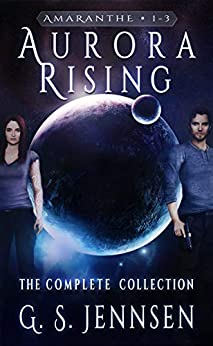 Aurora Rising: The Complete Collection (Amaranthe Collections Book 1) by [Jennsen, G. S.]