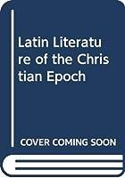 Latin Literature of the Christian Epoch