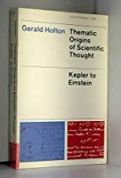 Thematic Origins of Scientific Thought: Kepler to Einstein, First Edition
