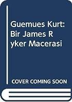 Guemues Kurt: Bir James Ryker Macerasi