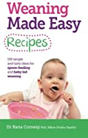 Weaning Made Easy Recipes: 150 Simple and Tasty Ideas for Spoon-Feeding and Baby-led Weaning by Dr. Rana Conway(2014-04-24)