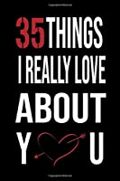 35  Things I Really Love About You: perfect gift for wife, husband, girlfriend, boyfriend in for special occasions like Christmas, birthdays, Valentine's Day,6x9 notebook ,120 blank pages no bleed