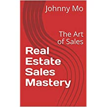 Real Estate Sales Mastery: The Art of Sales